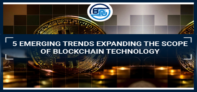5 emerging trends expanding the scope of blockchain technology