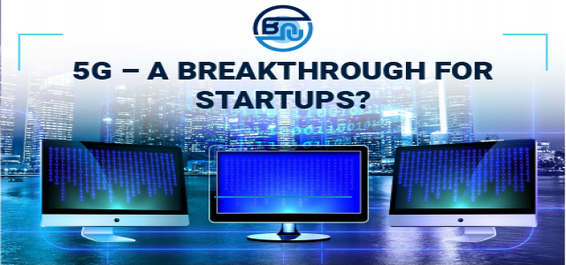 5G & Startups – A promising combination of technology and opportunity