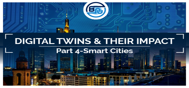 Digital Twins and Their Impact: Part IV – Smart Cities