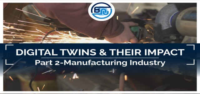 Digital Twins and their Impact: Part II – Manufacturing Industry