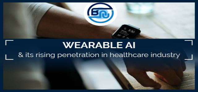 Wearable AI and its rising penetration in healthcare industry